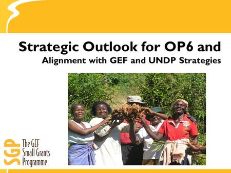 Strategic Outlook for OP6 and Alignment with GEF and UNDP Strategies