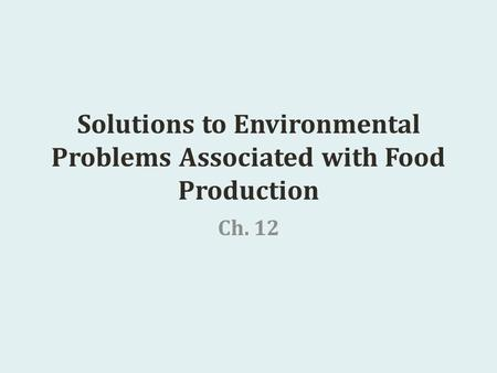Solutions to Environmental Problems Associated with Food Production