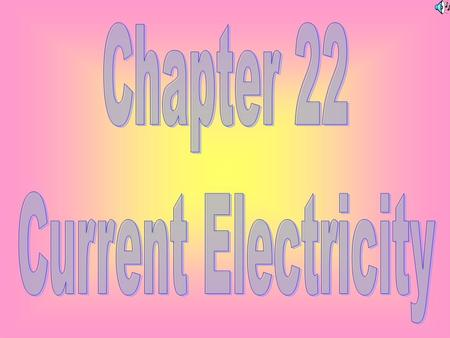 Chapter 22 Current Electricity.