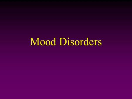 Mood Disorders. Mood changes that seem inappropriate for or inconsistent with the situations to which they are responding. 2 Categories: 1.Major depression.