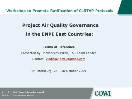 COWI PowerPoint design manual# 1 03.07.04 Communication & Design Workshop to Promote Ratification of CLRTAP Protocols Project Air Quality Governance in.