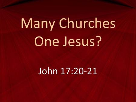 Many Churches One Jesus? John 17:20-21. Matthew 16:18 And I tell you, you are Peter, and on this rock I will build my church, and the gates of hell shall.