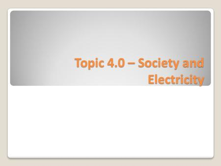 Topic 4.0 – Society and Electricity. I. Ways to Produce Electrical Energy A. Using Thermal Energy (Heat) o Coal: Is burned to produce heat o Nuclear Fission.