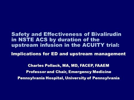 Safety and Effectiveness of Bivalirudin in NSTE ACS by duration of the upstream infusion in the ACUITY trial: Implications for ED and upstream management.