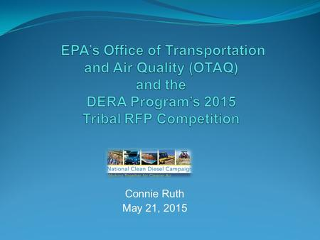 Connie Ruth May 21, 2015. Presentation Overview What is the DERA Program? What is the DERA Tribal Program? Where you can get more information? FY 2015.