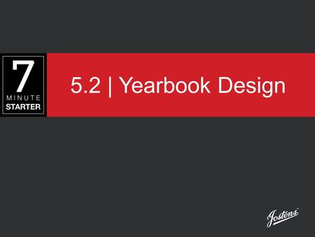 5.2 | Yearbook Design. STEP 1 – LEARN Begin by reviewing the yearbook design principles on the next slide. You will be shown the process designers use.