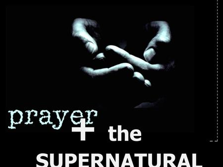 + the SUPERNATURAL.