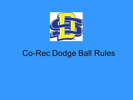 Co-Rec Dodge Ball Rules. Managers Responsibilities The managers are responsible for the conduct of his/her team. Unsportsmanlike conduct will not be permitted.