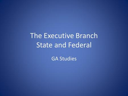 The Executive Branch State and Federal GA Studies.