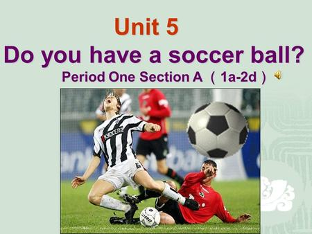 Listen and answer: What sport is it about? Unit 5 Do you have a soccer ball? Unit 5 Do you have a soccer ball? Period One Section A ( 1a-2d )