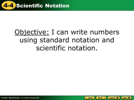 4-4 Scientific Notation Objective: I can write numbers using standard notation and scientific notation.