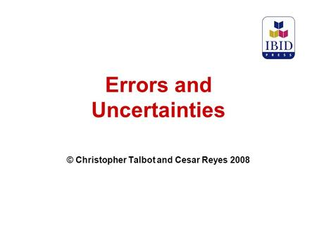 Errors and Uncertainties © Christopher Talbot and Cesar Reyes 2008