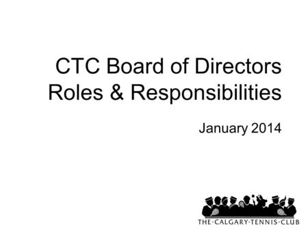 CTC Board of Directors Roles & Responsibilities January 2014.