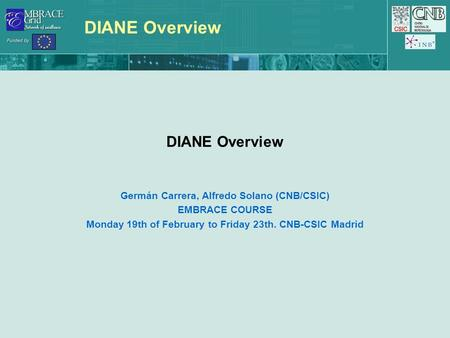 DIANE Overview Germán Carrera, Alfredo Solano (CNB/CSIC) EMBRACE COURSE Monday 19th of February to Friday 23th. CNB-CSIC Madrid.