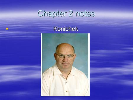 Chapter 2 notes  Konichek.  I. Chemistry-The study of matter and the changes it undergoes  A.Pure substance or mixture-Matter with a fixed composition.