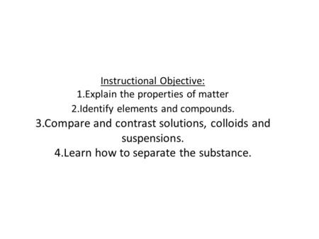 Instructional Objective: 1. Explain the properties of matter 2