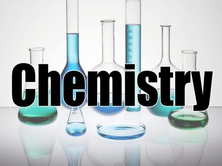 NO !! What is Chemistry ? Def'd 1 –