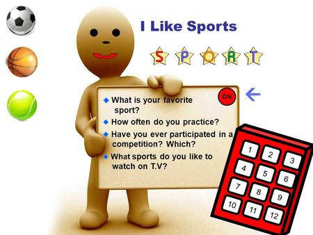 I Like Sports What is your favorite sport? How often do you practice?