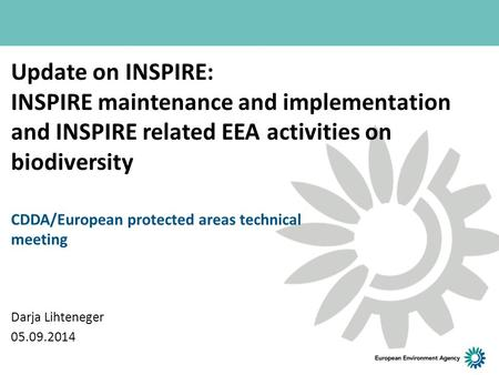 Update on INSPIRE: INSPIRE maintenance and implementation and INSPIRE related EEA activities on biodiversity CDDA/European protected areas technical meeting.