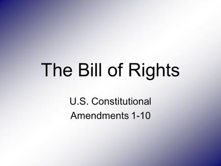 U.S. Constitutional Amendments 1-10
