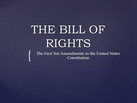 { THE BILL OF RIGHTS The First Ten Amendments to the United States Constitution.