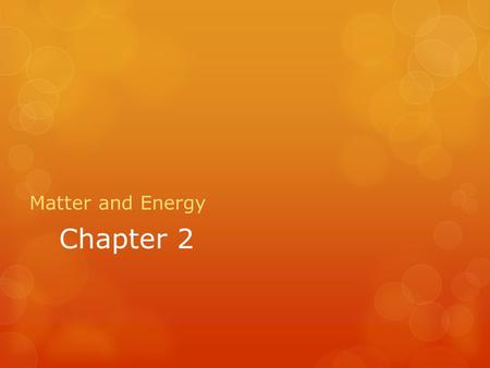 Chapter 2 Matter and Energy.