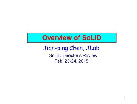 Overview of SoLID Jian-ping Chen, JLab SoLID Director's Review