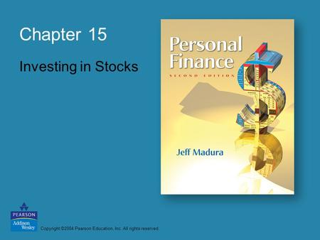 Copyright ©2004 Pearson Education, Inc. All rights reserved. Chapter 15 Investing in Stocks.