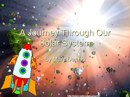 A Journey Through Our Solar System By Mary Dennis.