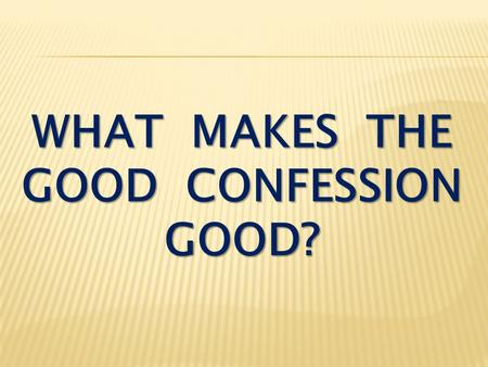 "WHAT MAKES THE GOOD CONFESSION GOOD?. Matthew 16:13-16 When Jesus came to the region of Caesarea Philippi, he asked his disciples, ""Who do people say."
