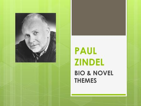 PAUL ZINDEL BIO & NOVEL THEMES. PAUL ZINDEL – Early Life  Paul Zindel was born on May 15, 1936, in Staten Island, New York. His father left Paul, his.