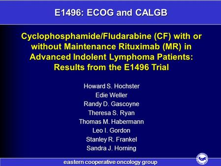 Eastern cooperative oncology group E1496: ECOG and CALGB Cyclophosphamide/Fludarabine (CF) with or without Maintenance Rituximab (MR) in Advanced Indolent.