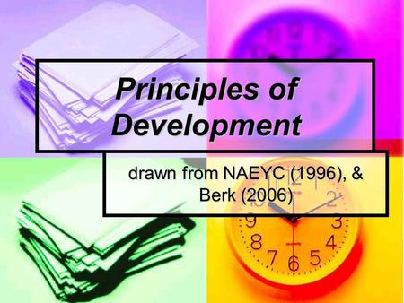 Principles of Development drawn from NAEYC (1996), & Berk (2006)