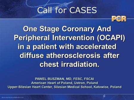 Call for CASES One Stage Coronary And Peripheral Intervention (OCAPI) in a patient with accelerated diffuse atherosclerosis after chest irradiation. One.