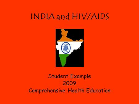 INDIA and HIV/AIDS Student Example 2009 Comprehensive Health Education.