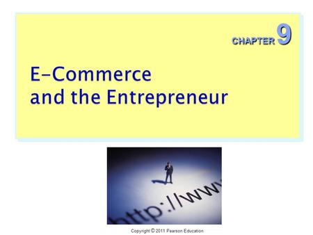 Copyright © 2011 Pearson Education CHAPTER 9. Copyright © 2011 Pearson Education  Successful companies embrace the Internet as a mechanism for transforming.
