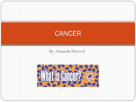 CANCER By: Amanda Herrod.