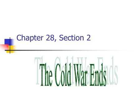 Chapter 28, Section 2. The Cold War Ends Cause: Nixon and Carter pursue détente with Soviet Union. Détente (French term) meaning a relaxing or easing;
