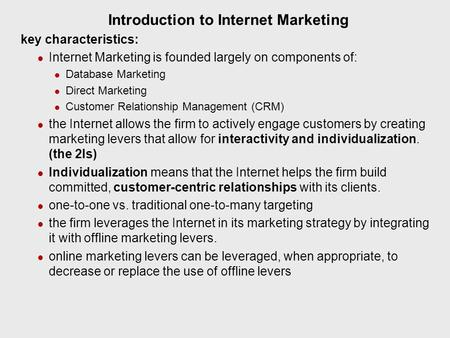 Introduction to Internet Marketing key characteristics: Internet Marketing is founded largely on components of: Database Marketing Direct Marketing Customer.