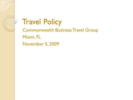 Travel Policy Commonwealth Business Travel Group Miami, FL November 5, 2009.