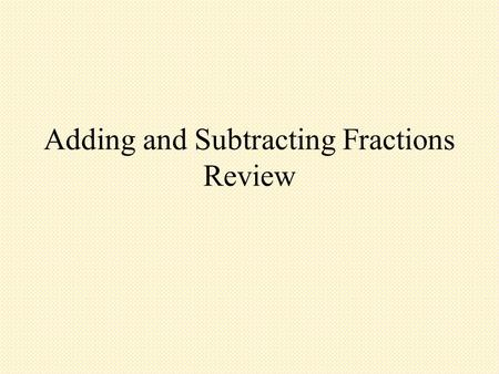 Adding and Subtracting Fractions Review