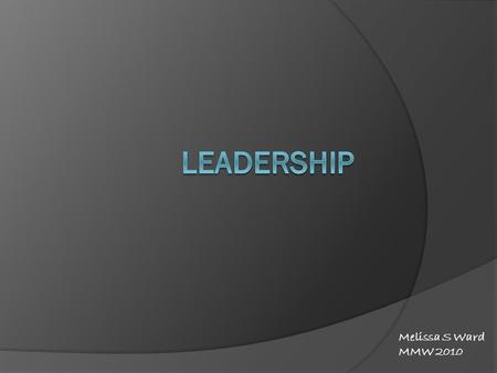 "Melissa S Ward MMW 2010. ""Leadership is about capacity: the capacity of leaders to listen and observe, to use their expertise as a starting point to encourage."