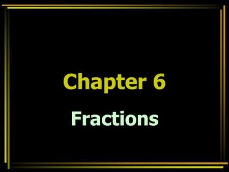 Fractions Chapter 6. 6-1 Simplifying Fractions Restrictions Remember that you cannot divide by zero. You must restrict the variable by excluding any.