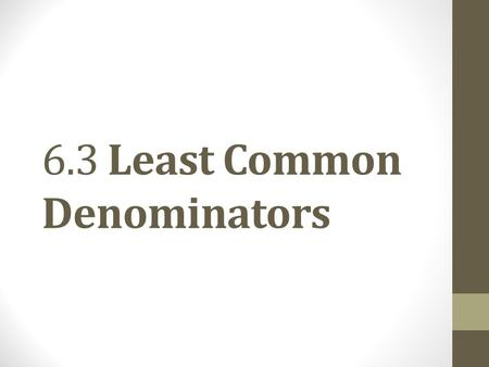 6.3 Least Common Denominators