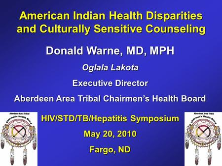 American <strong>Indian</strong> Health Disparities and <strong>Culturally</strong> Sensitive Counseling Donald Warne, MD, MPH Oglala Lakota Executive Director Aberdeen Area Tribal Chairmen's.