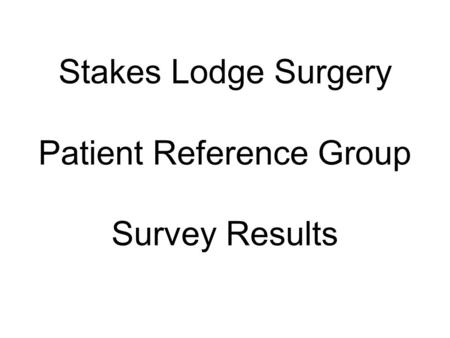 Stakes Lodge Surgery Patient Reference Group Survey Results.
