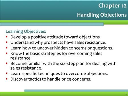 Chapter 12 Handling Objections Learning Objectives: