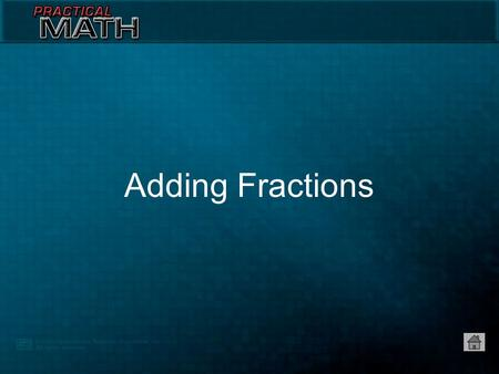Adding Fractions 1.Add numerators — 8 Adding Fractions with Like Denominators = 1 12 ++ 2 12 5 12 8 12.