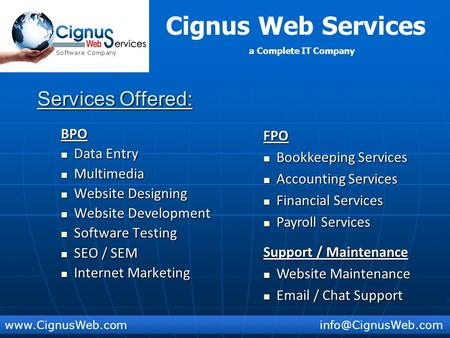 Cignus Web Services a Complete IT Company Services Offered: BPO Data Entry Data Entry Multimedia Multimedia Website.