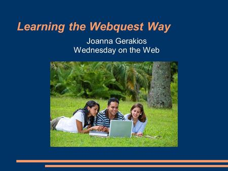 Learning the Webquest Way Joanna Gerakios Wednesday on the Web.